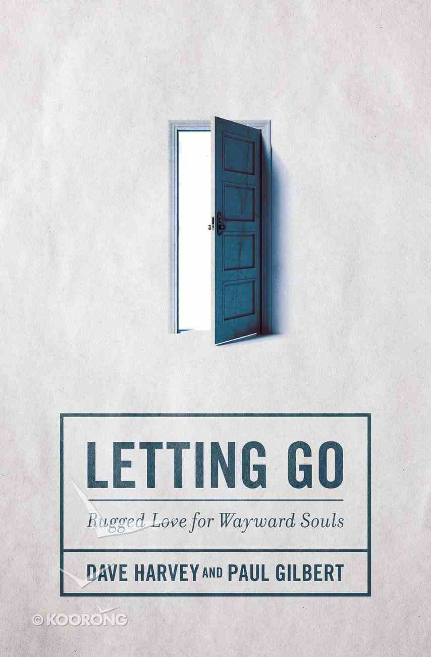 Letting Go: Rugged Love For Wayward Souls Paperback
