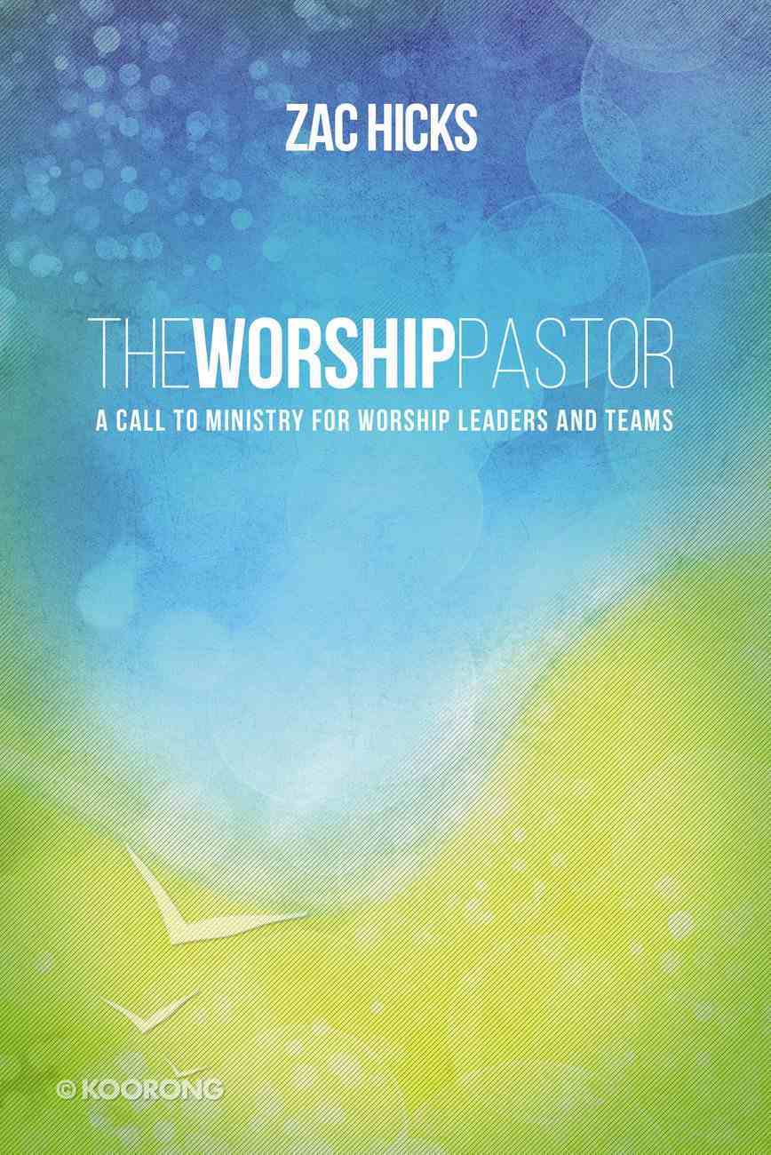 The Worship Pastor: A Call to Ministry For Worship Leaders and Teams Paperback
