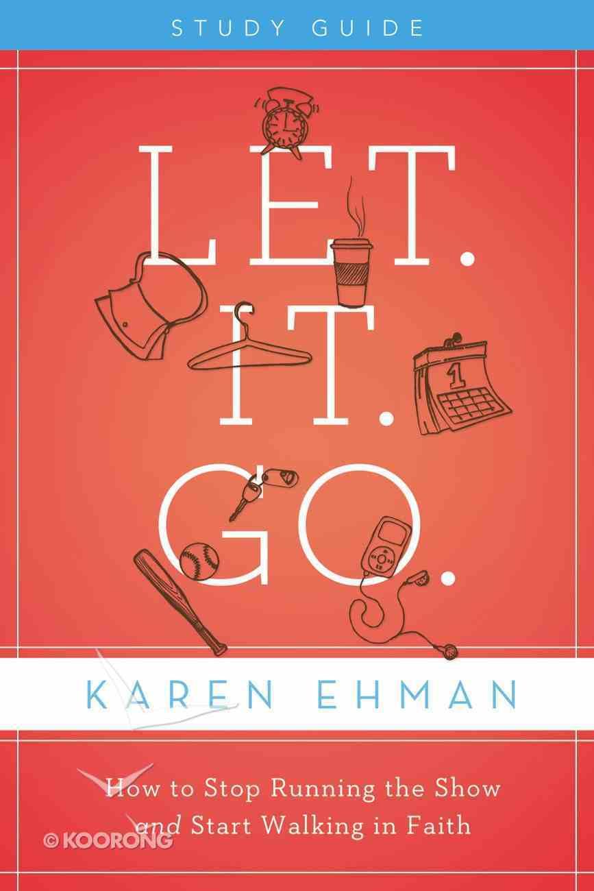 Let. It. Go. (Participants Guide) Paperback