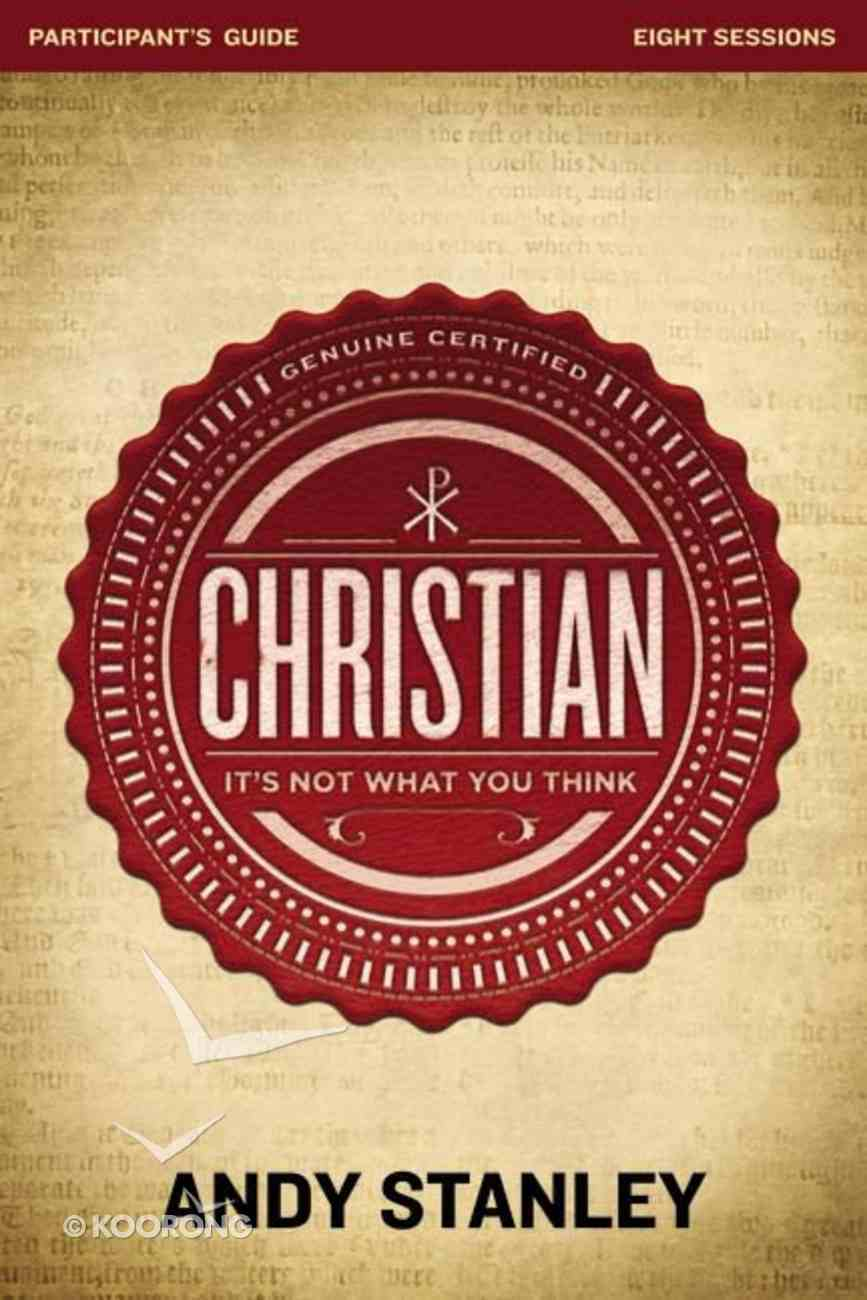 Christian: It's Not What You Think (Participant's Guide) Paperback