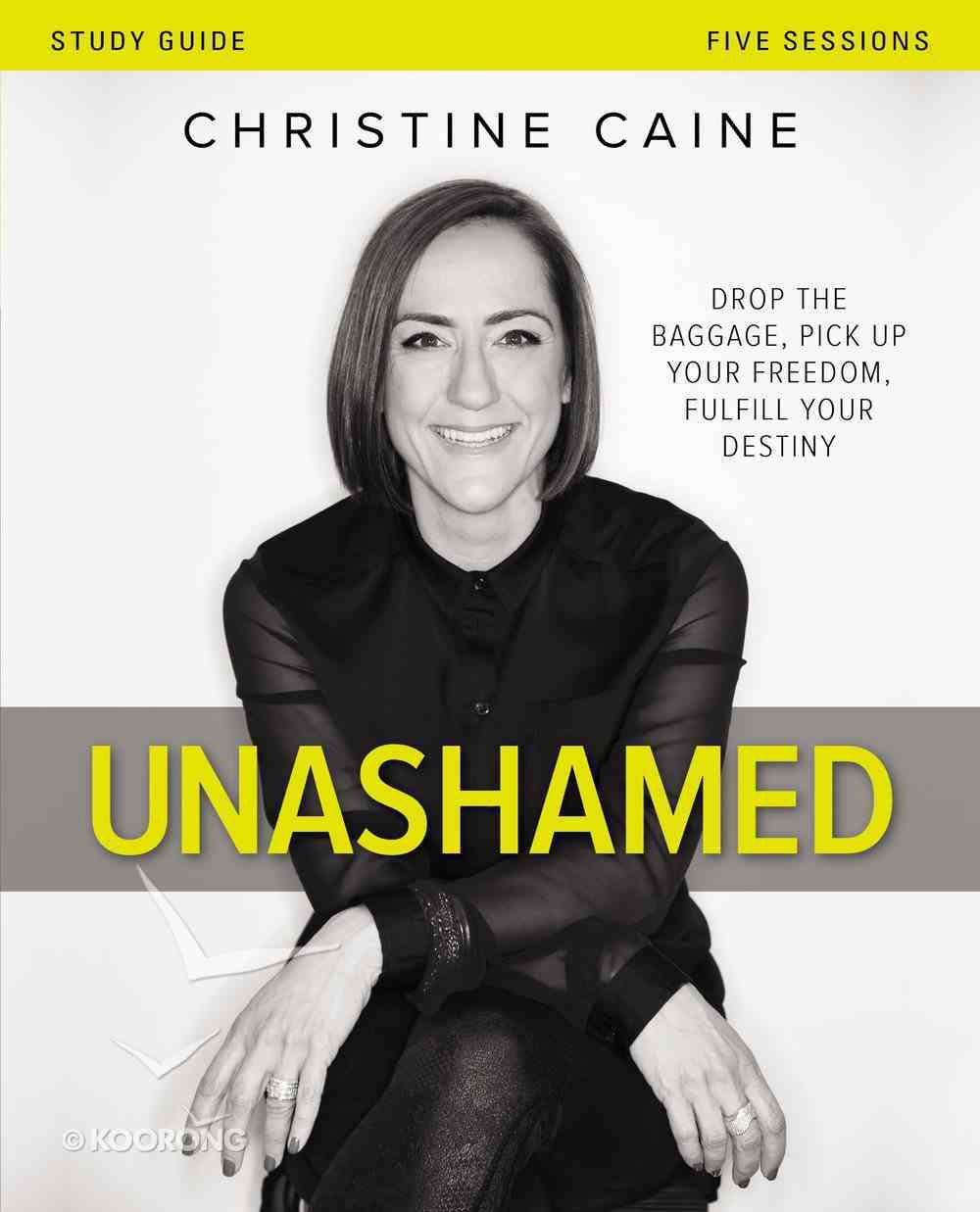 Unashamed: Drop the Baggage, Pick Up Your Freedom, Fulfill Your Destiny (Study Guide) Paperback
