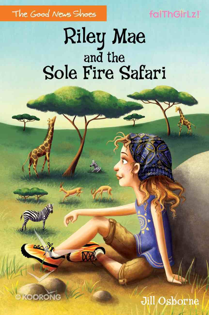 Riley Mae and the Sole Fire Safari (Faithgirlz! Good News Shoes Series) Paperback