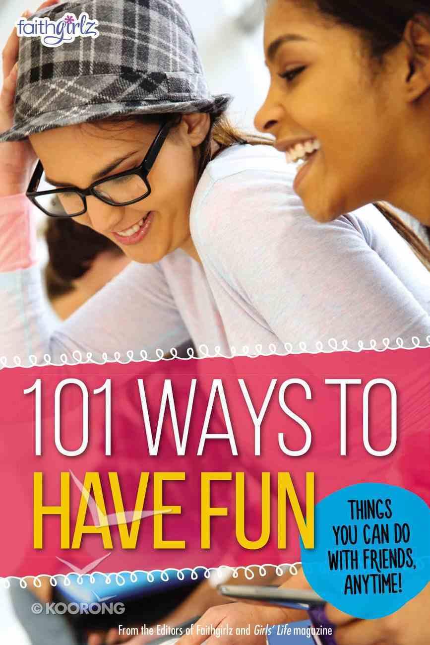 101 Ways to Have Fun (Faithgirlz! Series) Paperback