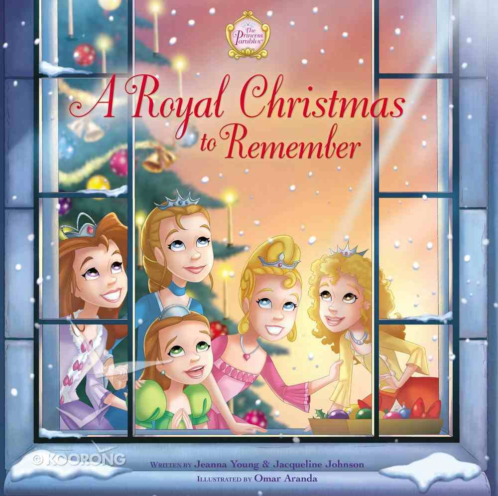 A Royal Christmas to Remember (The Princess Parables Series) Hardback
