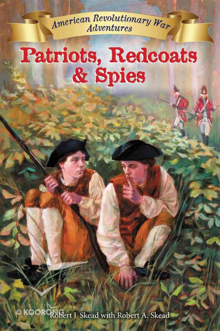Patriots, Redcoats and Spies (#01 in American Revolutionary War Adventures Series) Hardback