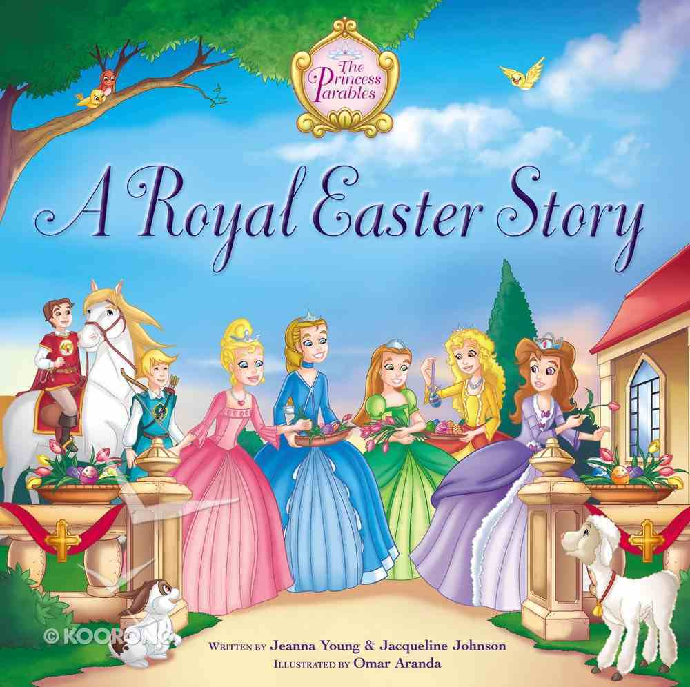 A Royal Easter Story (The Princess Parables Series) Hardback