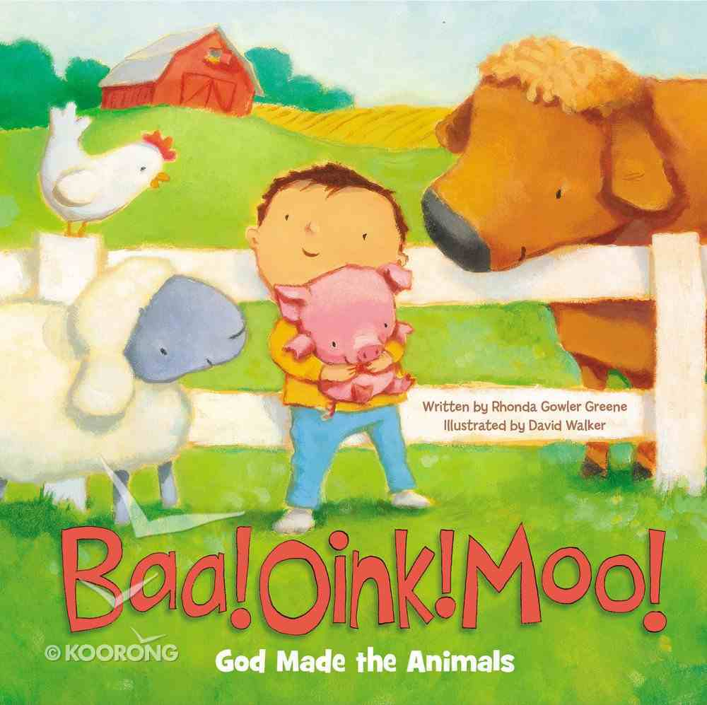 Baa! Oink! Moo! God Made the Animals Board Book