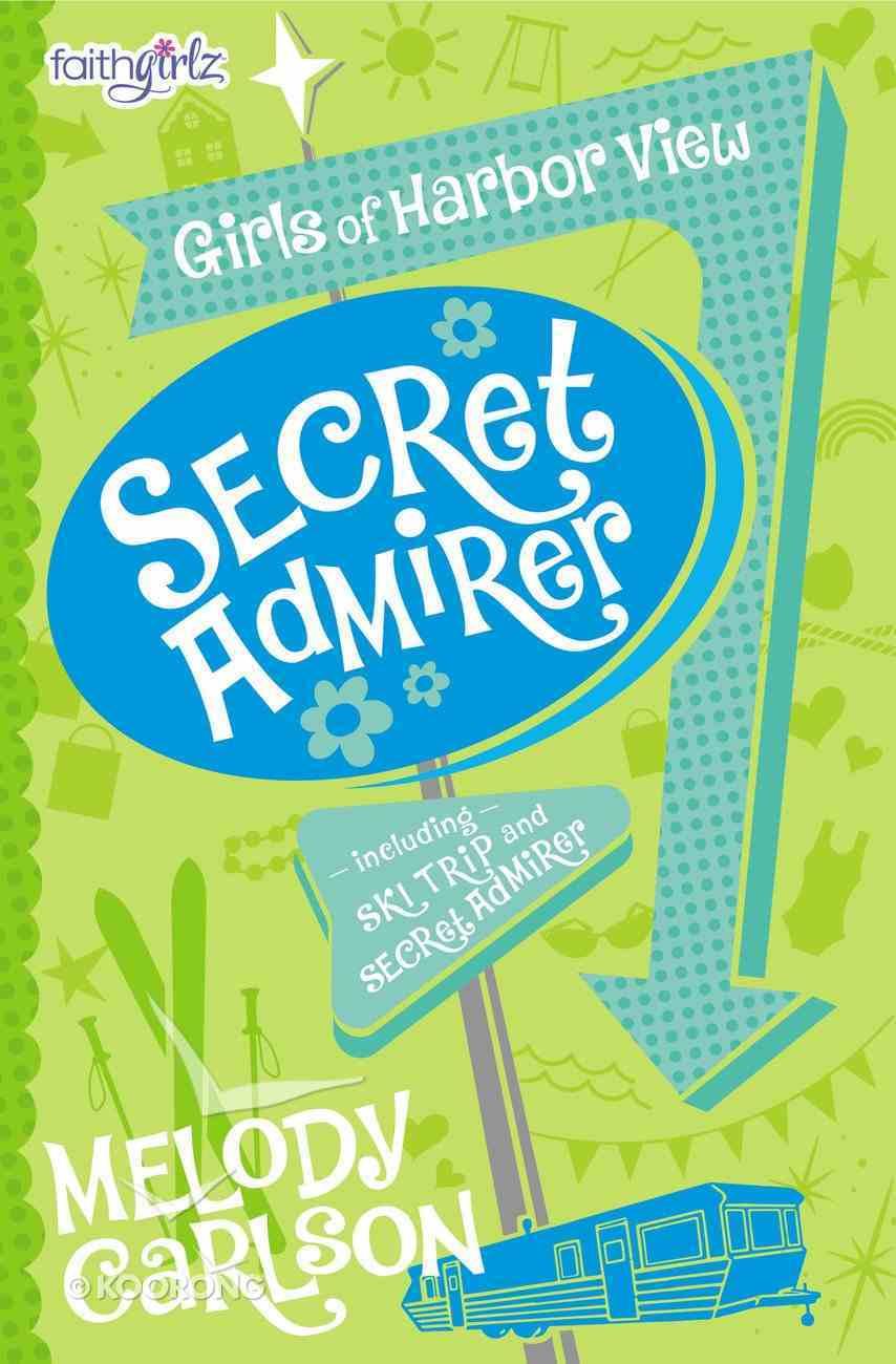 Secret Admirer & Ski Trip (#04 in Faithgirlz! Girls Of Harbor View Series) Paperback