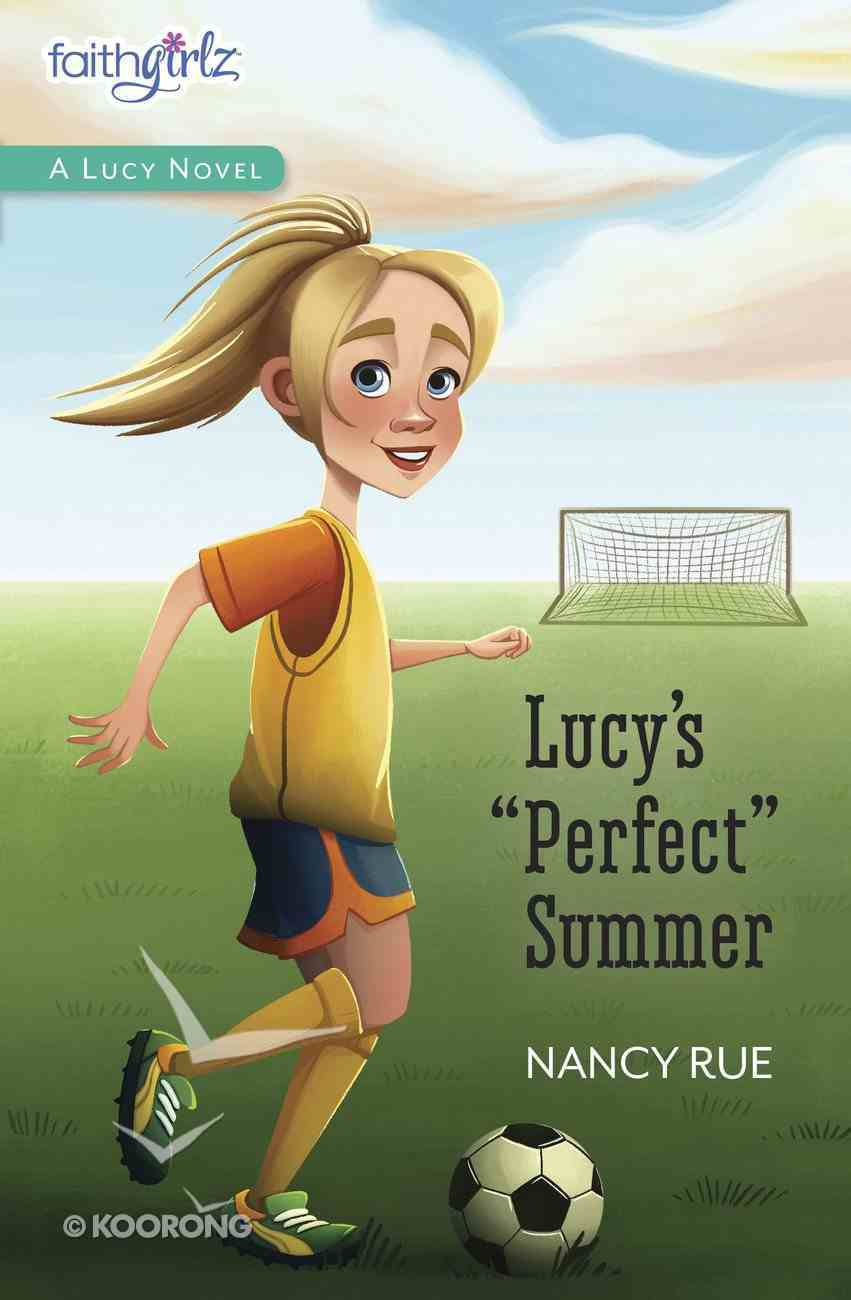 Lucy's Perfect Summer (#03 in Faithgirlz! Lucy Series) Paperback