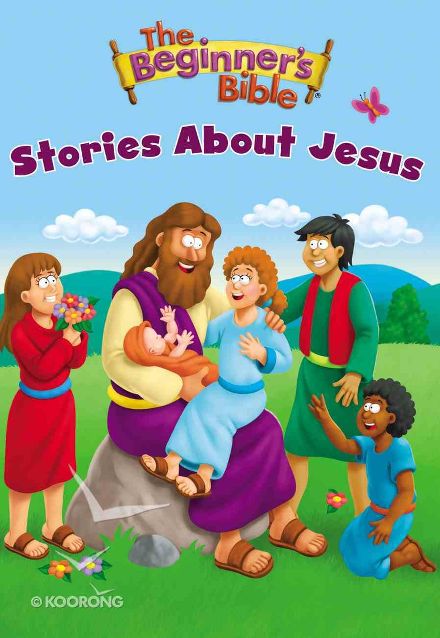 The Beginner's Bible Stories About Jesus (Beginner's Bible Series) Board Book
