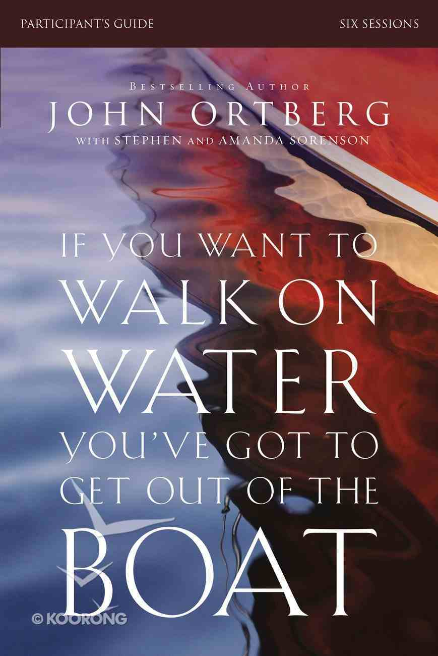 If You Want to Walk on Water, You've Got to Get Out of the Boat (Participant's Guide) Paperback