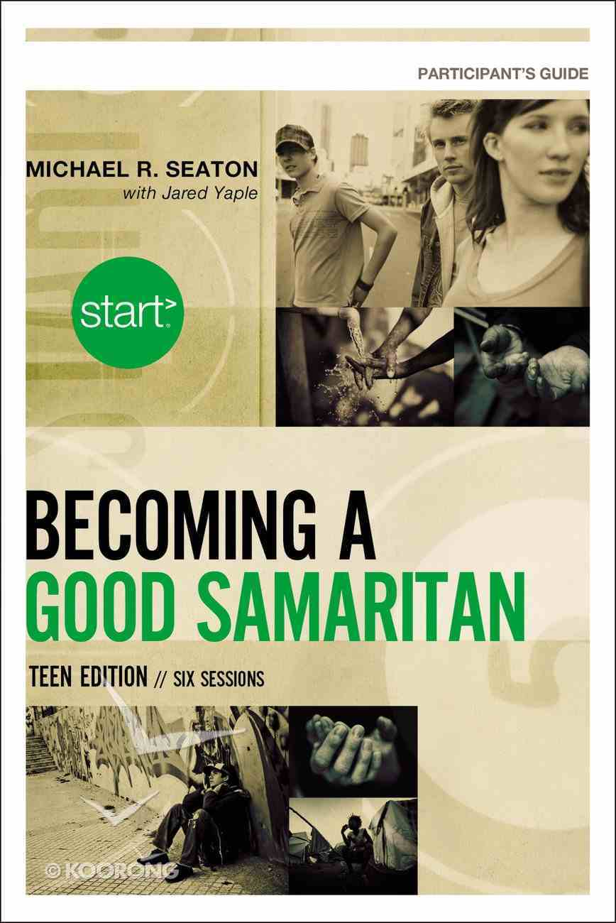 Becoming a Good Samaritan (Teen Participant's Guide) (Start Series) Paperback