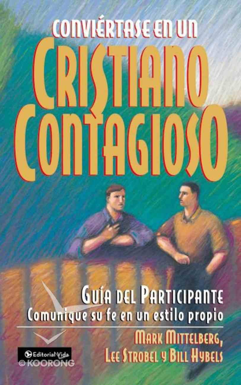 Convirtase En Un Cristiano Contagioso Gua Del Participante (Become A Contagious Christian Participant's Guide) Paperback