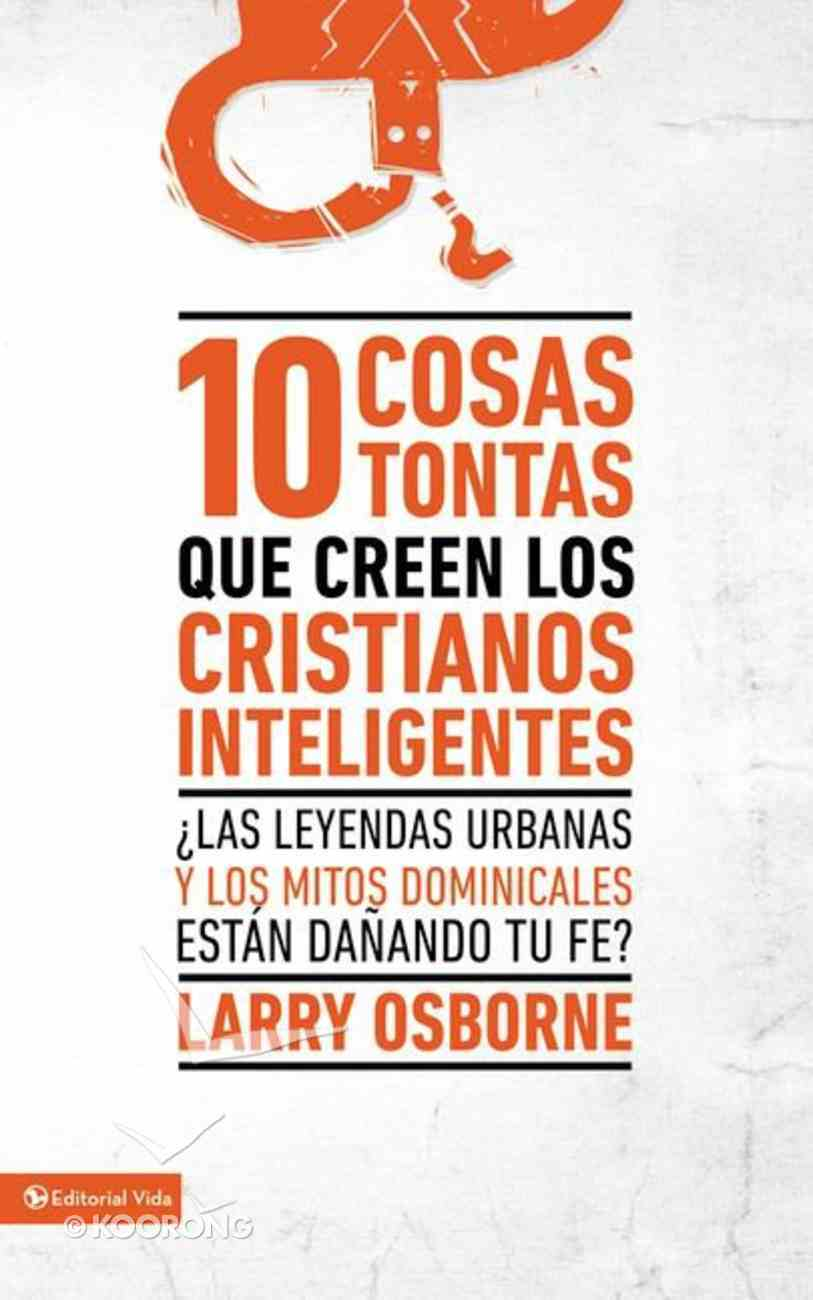 10 Cosas Tontas Que Creen Los Cristianos Inteligentes (10 Dumb Things Smart Christians Believe) Paperback