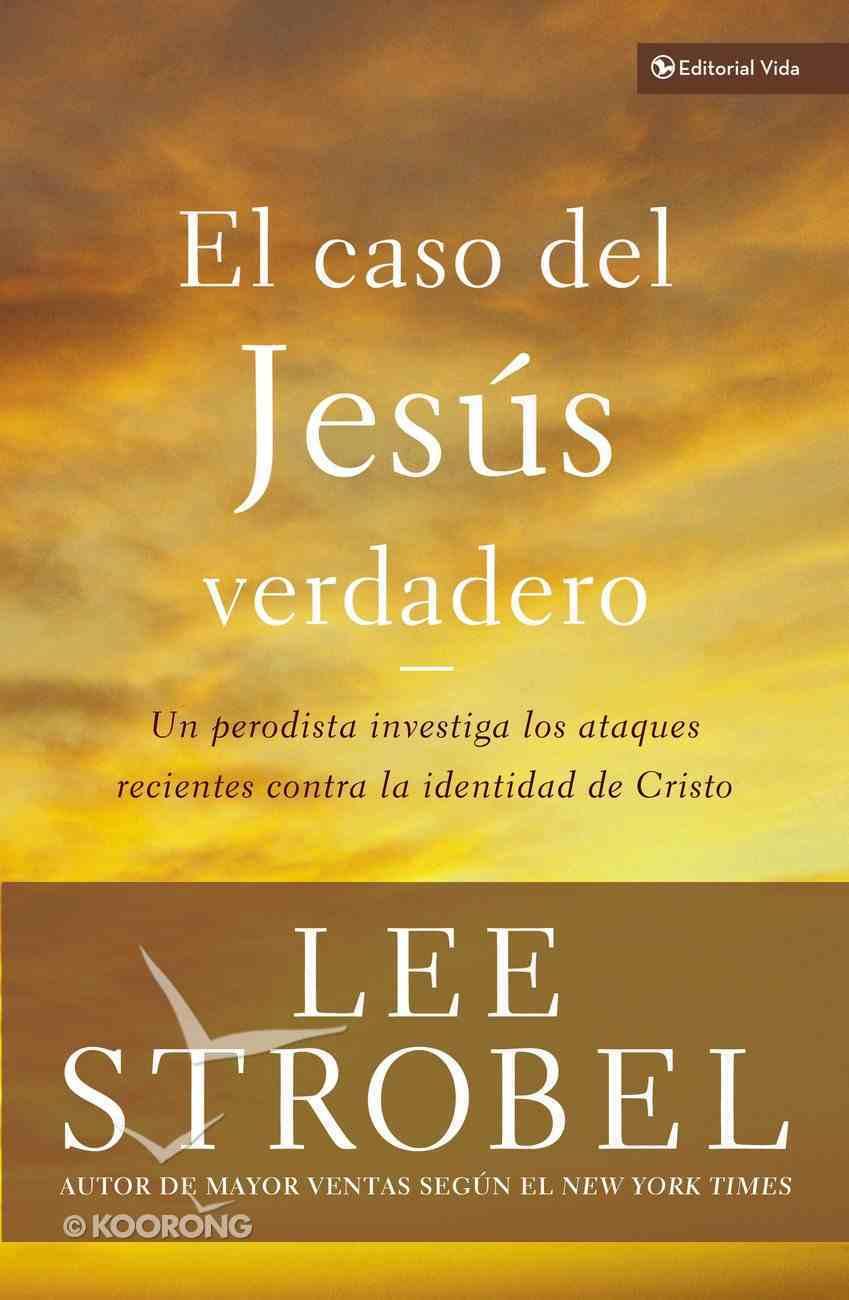 El Caso Del Jesus Verdadero (The Case For The Real Jesus) Paperback