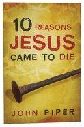 10 Reasons Jesus Came to Die (Pack Of 25) Booklet