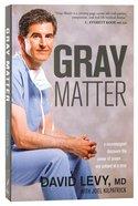 Gray Matter: A Neurosurgeon Discovers the Power of Prayer Paperback