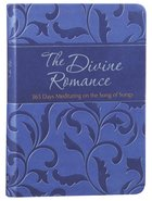 The Divine Romance: 365 Days Meditating on the Song of Songs Imitation Leather