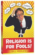 Religion Is For Fools! (Revised 2013) image