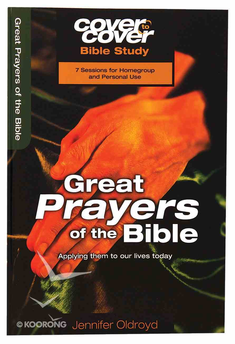 Great Prayers of the Bible - Applying Them to Our Lives Today (Cover To Cover Bible Study Guide Series) Paperback