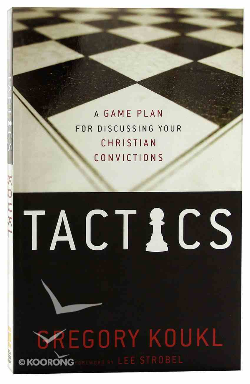 Tactics: A Game Plan For Discussing Your Christian Convictions Paperback