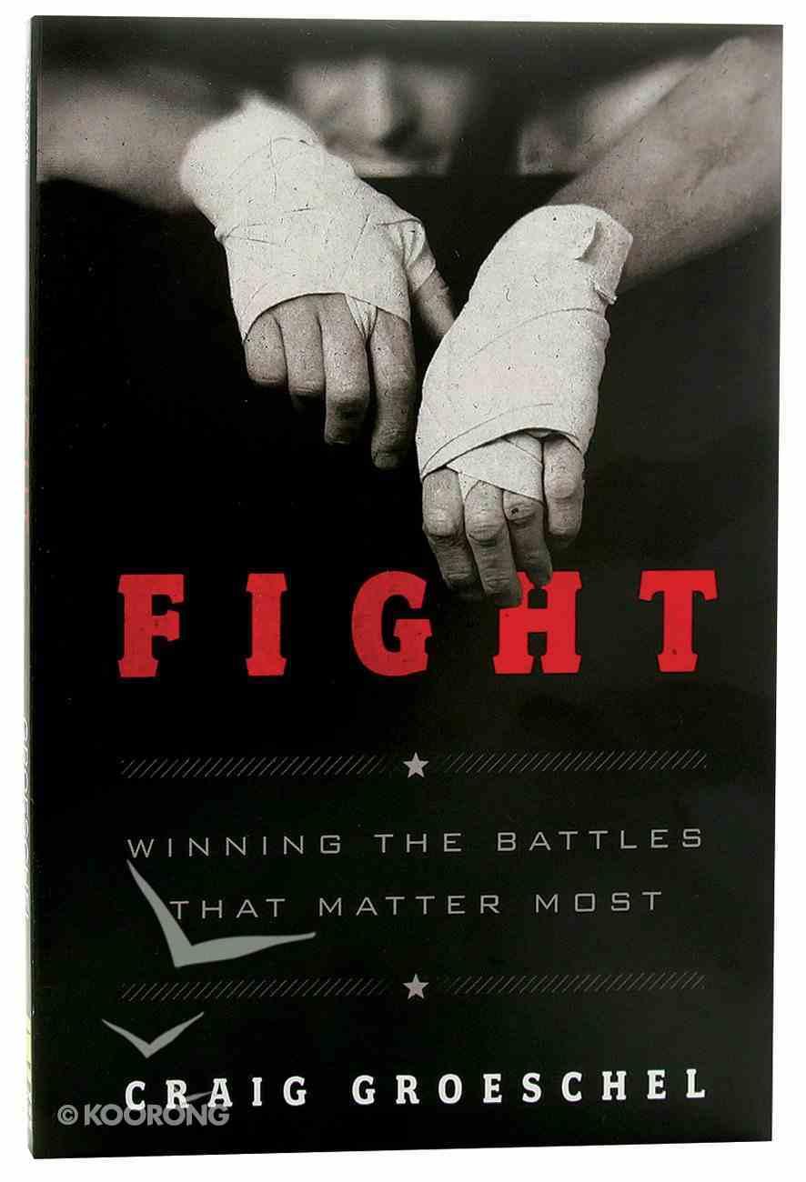 Fight: Winning the Battles That Matter Most Paperback