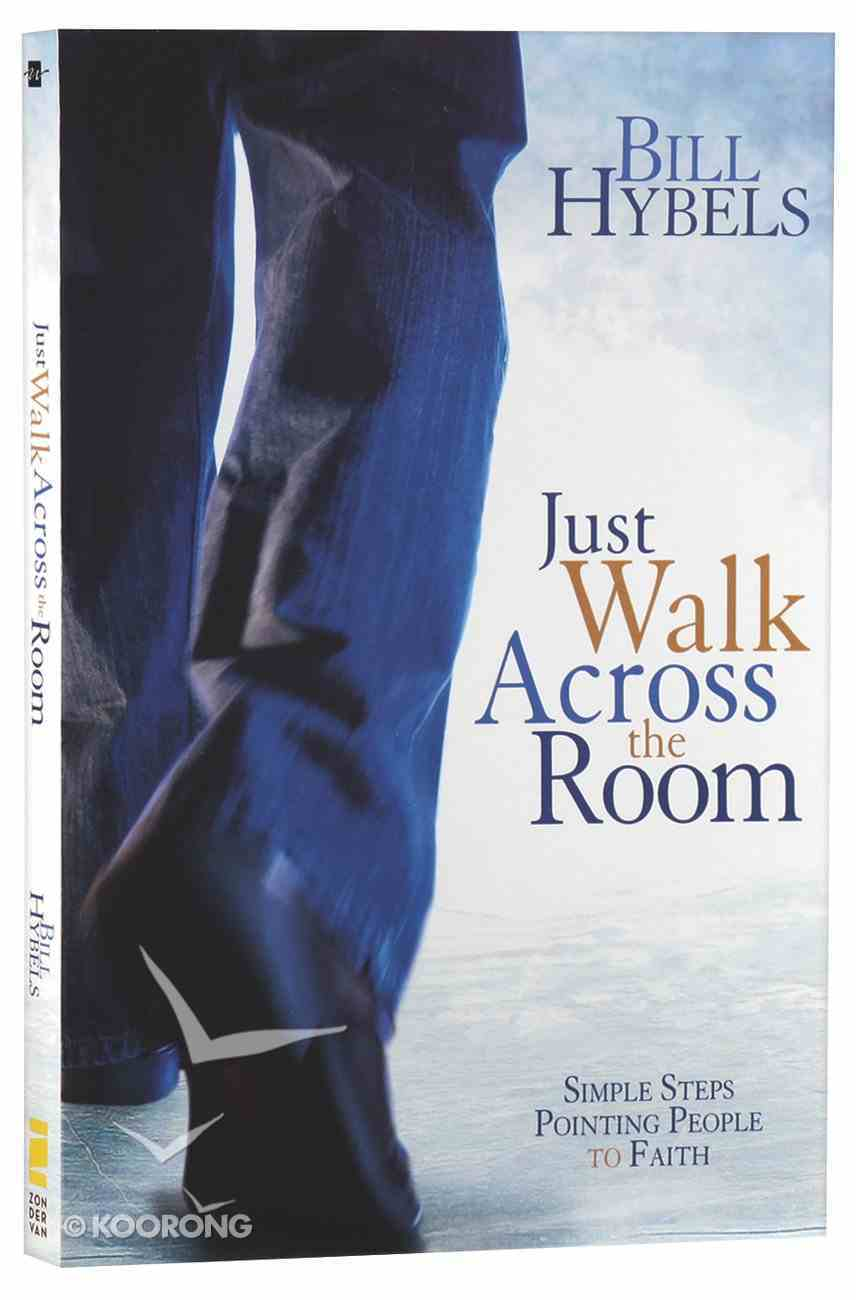 Just Walk Across the Room: Simple Steps Pointing People to Faith Paperback