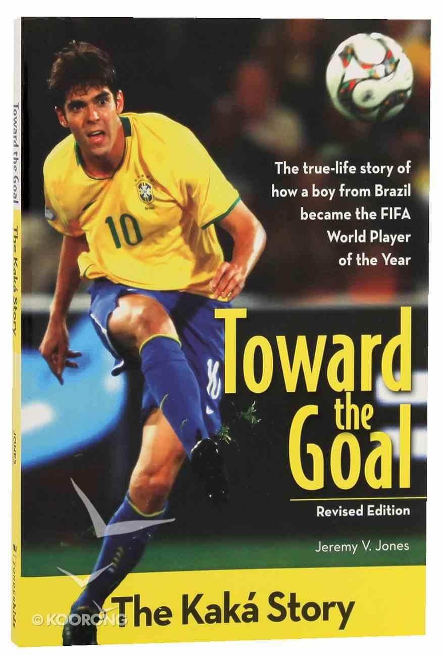 The Toward the Goal - Kaka Story (Zonderkidz Biography Series (Zondervan)) Paperback