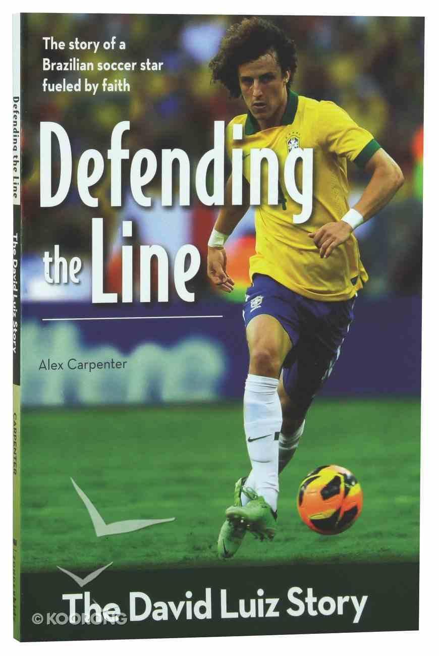 Defending the Line - the David Luiz Story (Zonderkidz Biography Series (Zondervan)) Paperback