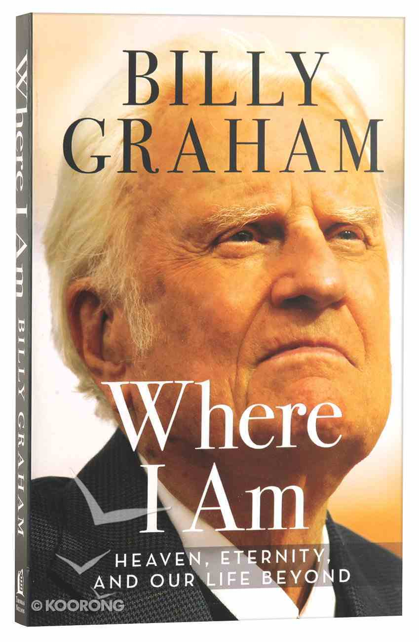 Where I Am: Heaven, Eternity and Our Life Beyond Paperback