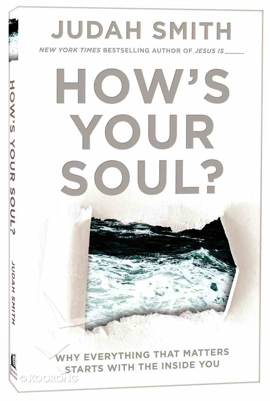 How's Your Soul? Why Everything That Matters Starts With the Inside You Paperback