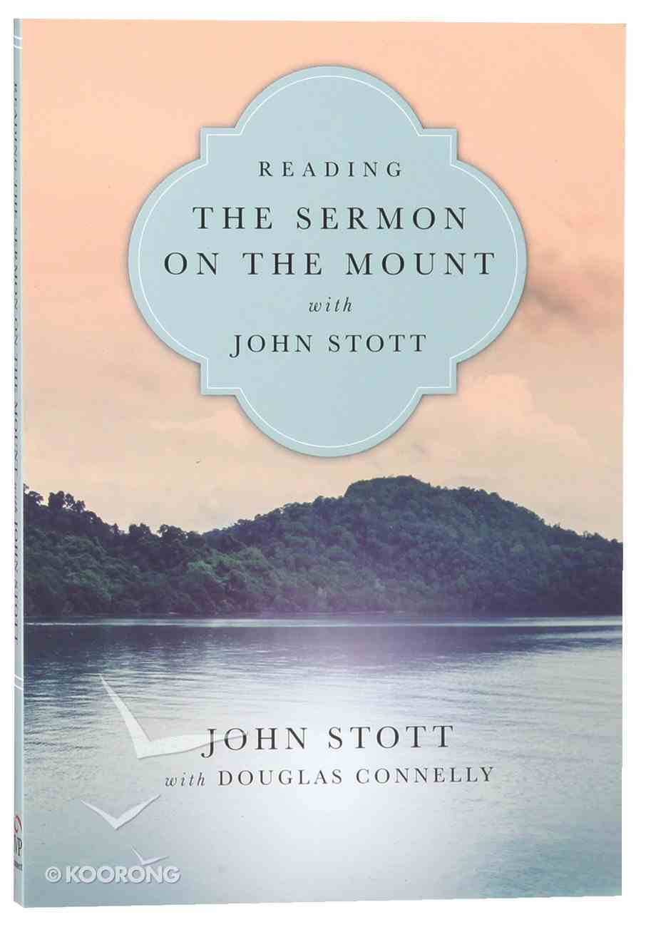 Reading the Sermon on the Mount With John Stott (Reading The Bible With John Stott Series) Paperback