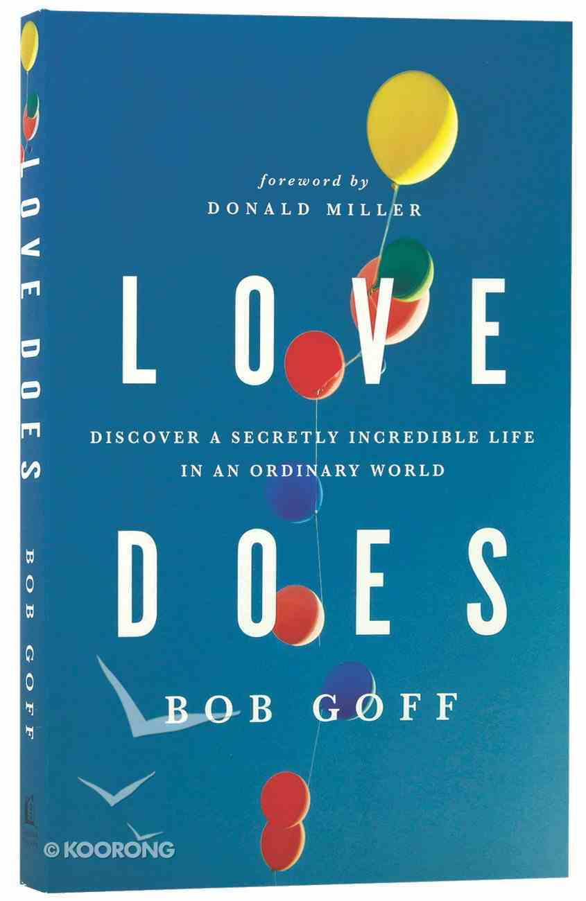 Love Does: Discover a Secretly Incredible Life in An Ordinary World Paperback