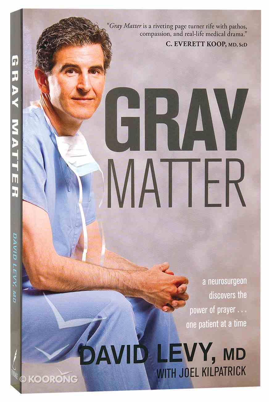 Gray Matter: A Neurosurgeon Discovers the Power of Prayer Paperback