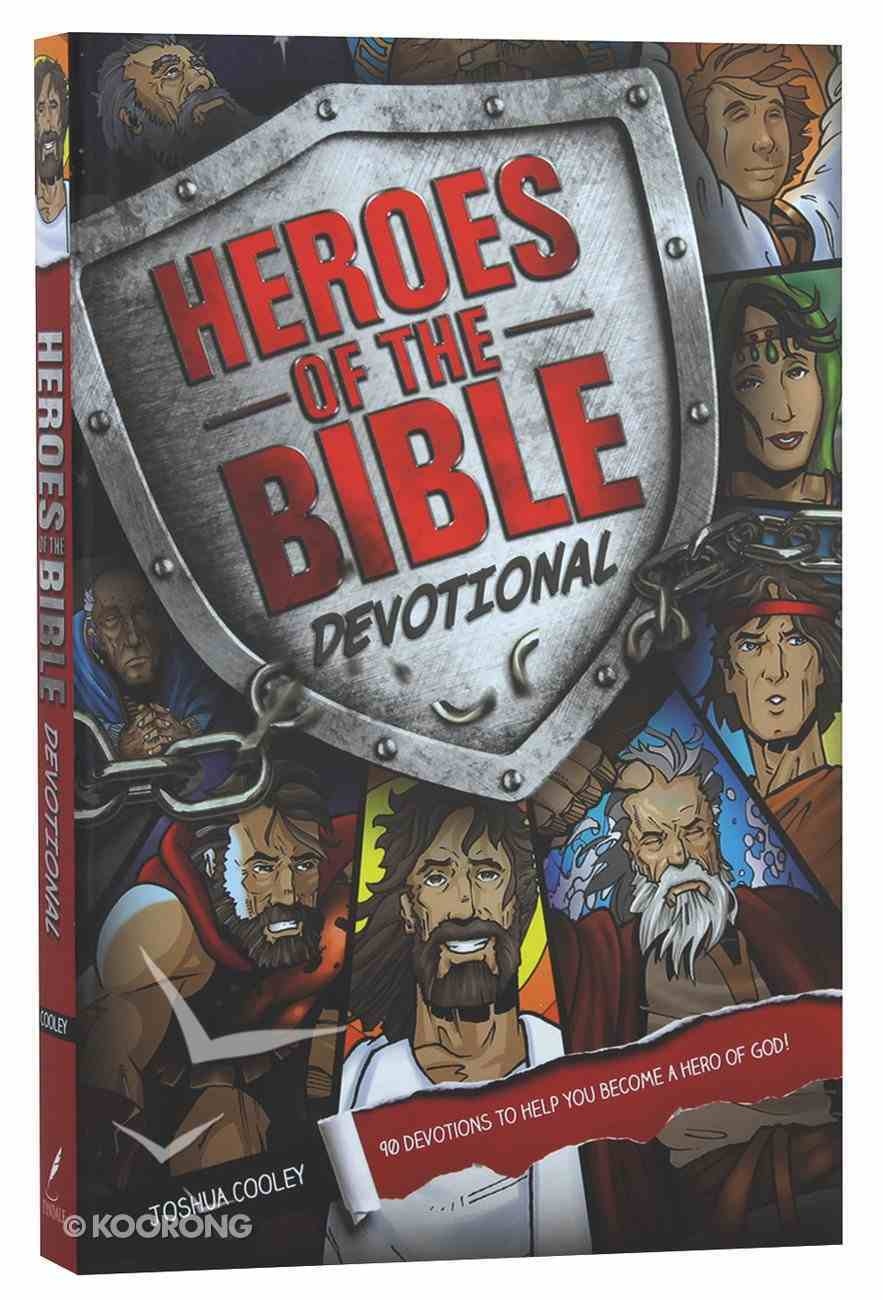Heroes of the Bible Devotional: 90 Devotions to Help You Become a Hero of God! Paperback