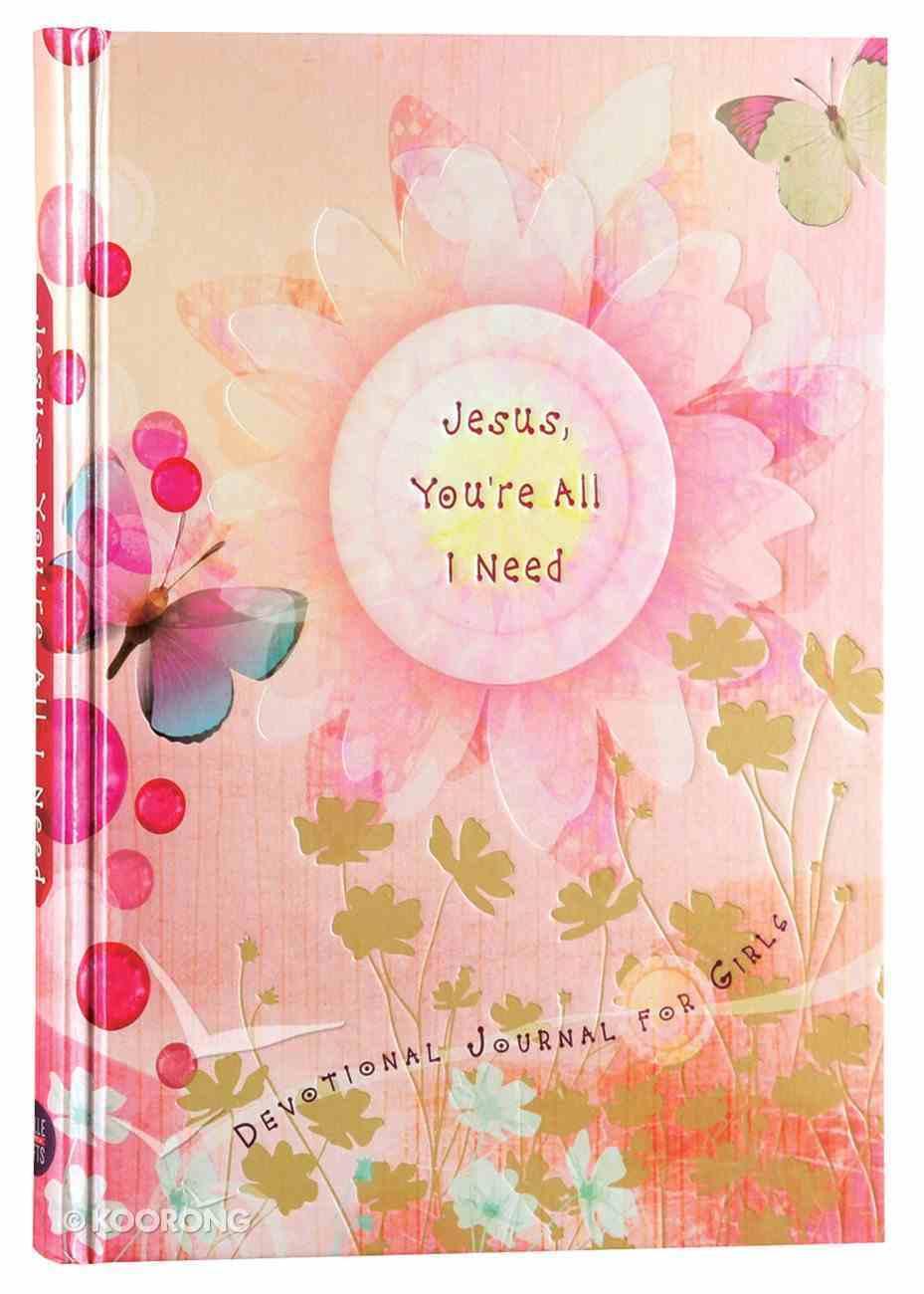 Jesus, You're All I Need (Devotional Journal) Hardback