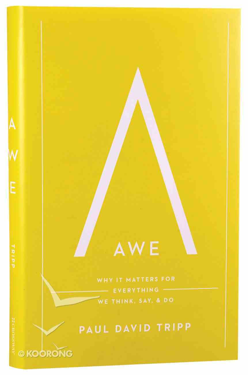Awe: Why It Matters For Everything We Think, Say, and Do Hardback