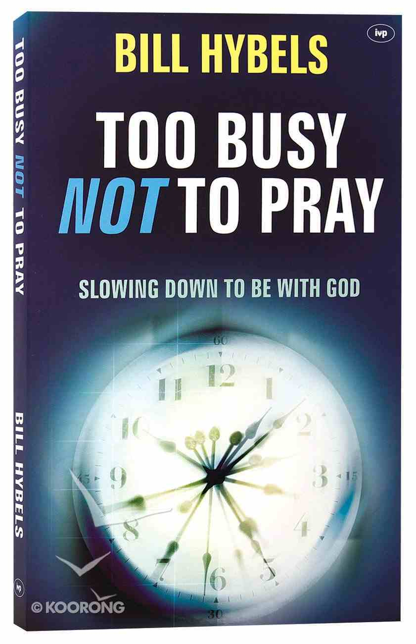 Too Busy Not to Pray: Slowing Down to Be With God Paperback