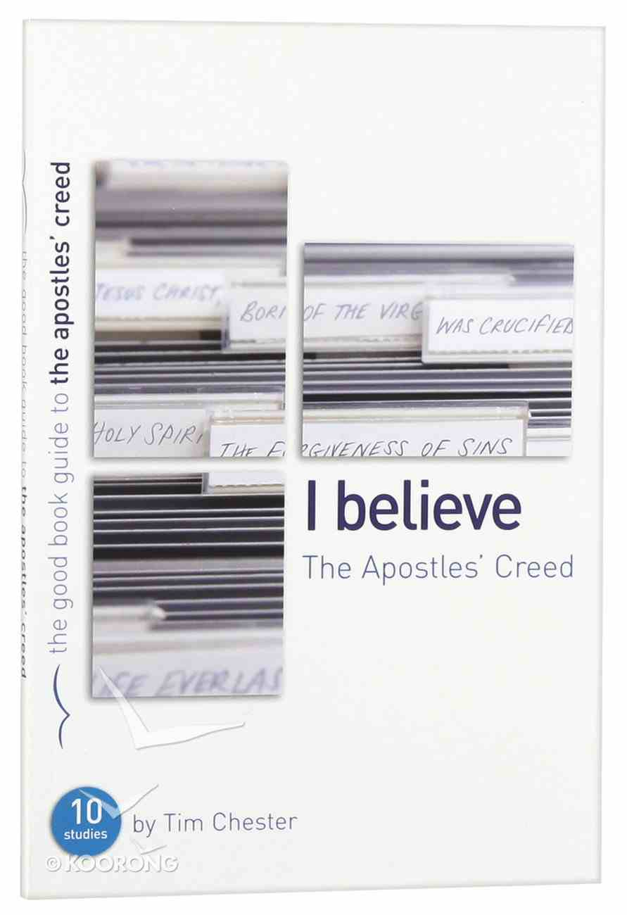 I Believe: The Apostles' Creed (The Good Book Guides Series) Paperback