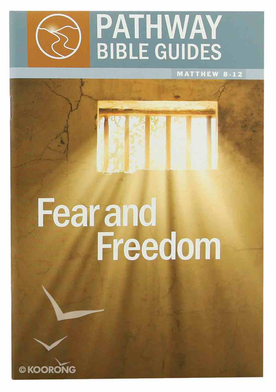 Fear and Freedom - Matthew 8-12 (Include Leader's Notes) (Pathway Bible Guides Series) Paperback