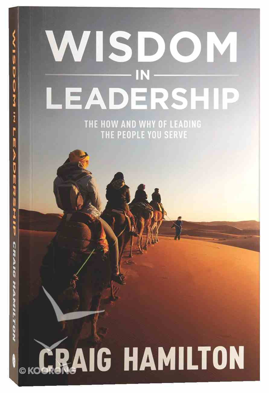 Wisdom in Leadership: The How and Why of Leading the People You Serve Paperback