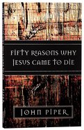 Fifty Reasons Why Jesus Came to Die Paperback