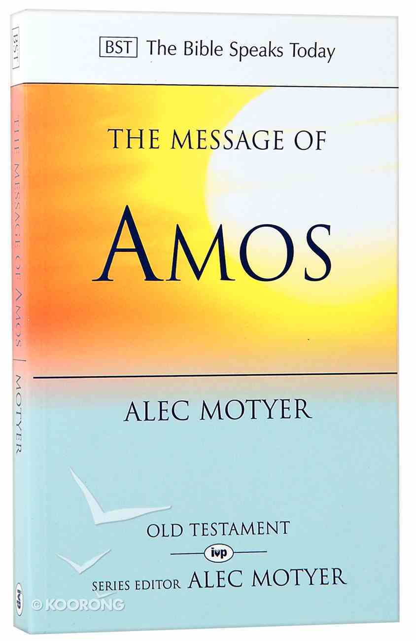 Message of Amos, The: The Day of the Lion (Bible Speaks Today Series) Paperback