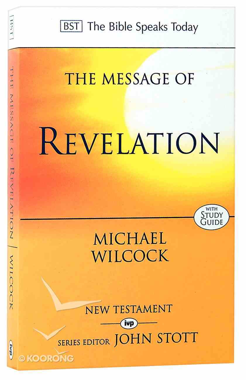 Message of Revelation, The: I Saw Heaven Opened (With Study Guide) (Bible Speaks Today Series) Paperback