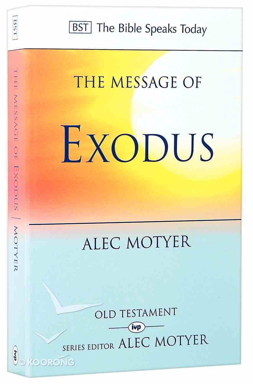 Message of Exodus, The: The Days of Our Pilgrimage (Bible Speaks Today Series) Paperback