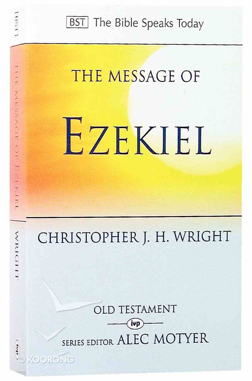 Message of Ezekiel, The: A New Heart and a New Spirit (Bible Speaks Today Series) Paperback