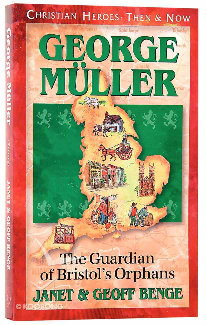 George Mueller - the Guardian of Bristol's Orphans (Christian Heroes Then & Now Series) Paperback