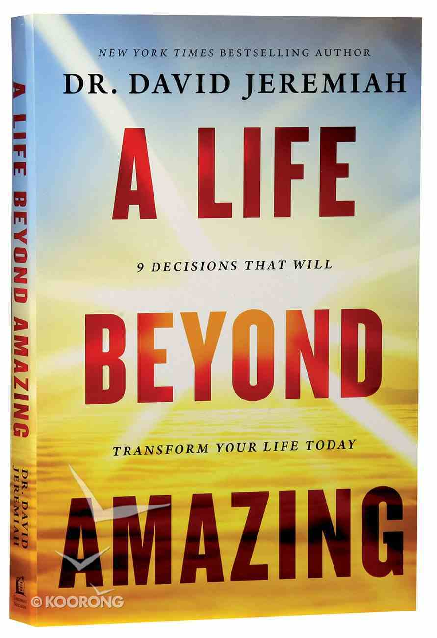 A Life Beyond Amazing: 9 Decisions That Will Transform Your Life Today Paperback