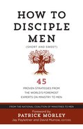 How To Disciple Men: Short And Sweet - 45 Proven Strategies From The World's Foremost Experts On Ministry To Men image