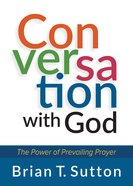 Conversation With God: The Power Of Prevailing Prayer image